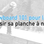 Le snowboard 101 : planches